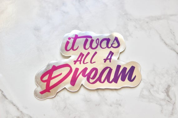 It was all a dream sticker