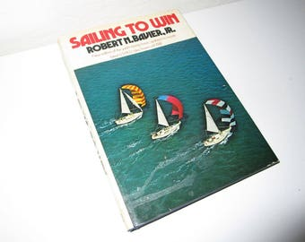 Sailing to Win by Robert N. Bavier, Jr. - Hardcover Book - Yacht Racing Classic - 1978