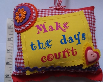 Small Cushion with saying Make the days count.16.5 cm x 15.5 cm