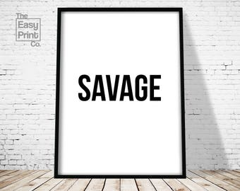 Savage Print, Printable Art, Typography Print, Wall Art, Modern Print, Home Decor, Typography Art, Home Wall Art, Savage Art, Digital Print