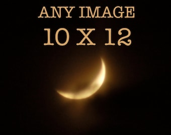 Any Image 10 x 12 inches, moon photography, moon picture, moon photo,