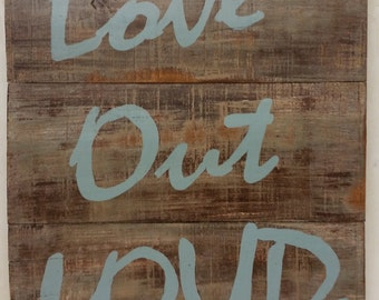 Distressed Wood Sign - Love Out Loud - Blue Lettering - 15 x 18 -