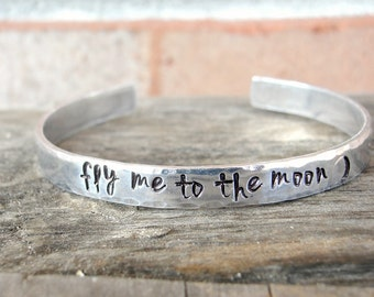 Fly Me To The Moon - Fly Me To The Moon Bracelet - Hand Stamped Jewelry - Cuff Bracelet