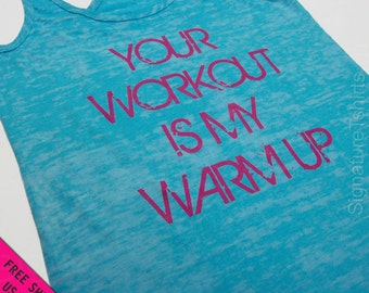 Your Workout is my Warm up Womens Tank top - Workout tank top - fitness gym Burnout  tank top work out shirt S - 2XL FREE SHIPPING