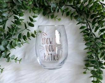 Show Me Your Kitties Wine Glass or Mug - Drinkware - Personalized Gift - Birthday - Mother's Day Gift -Hostess Gift-Cat Lover-For Mom-Vinyl