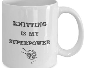 Funny Knitting Mug - Knitting Is My Superpower - Knitter Coffee Mug Gift - Knit Gift for Knitters - Ceramic Mug Tea Cup 11 OZ or 15OZ
