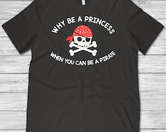 Pirate Shirt Pirate Gifts Pirate Party Pirate Birthday Gift T-Shirt Why Be A Princess When You Can Be A Pirate Men Women Youth Shirt