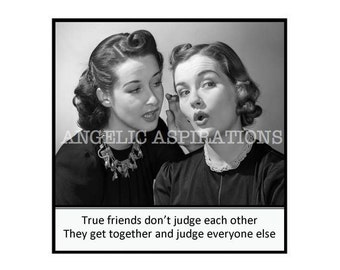 Magnet - True friends don't judge each other.  They get together and judge everyone else - Vintage Women Friends