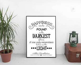 Happiness can be found in the darkest of times if one only remembers to turn on the light, Albus Dumbledore, Harry Potter, Art print