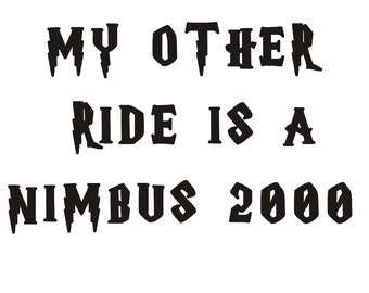 Vinyl Decal: My Other Ride is a Nimbus 2000