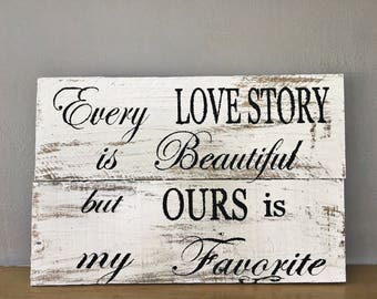 Every Love Story is Beautiful but Ours is my Favorite | Barn Wood Sign