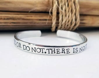 Star Wars Inspired, Do Or Do Not, There Is No Try, Hand Stamped Cuff Bracelet in Aluminum or Sterling Silver