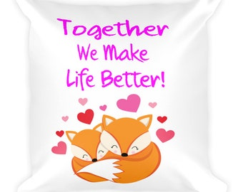 Together We Make Life Better Foxes In Love Pillow