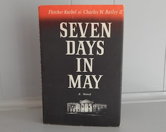 Seven Days In May A Novel by Fletcher Knebel & Charles W. Bailey II / Hardcover Book with Dust Jacket / Harper Row