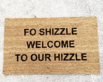 fo shizzle welcome to our hizzle painted custom doormat
