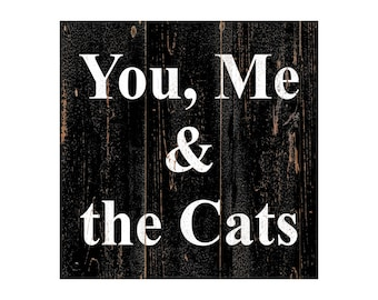 You, Me & the Cats Sign- You, Me And The Cats Wall Art