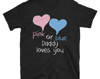 Pink Or Blue Daddy Loves You Baby Shower Heart Gender Reveal Party short sleeve t shirt
