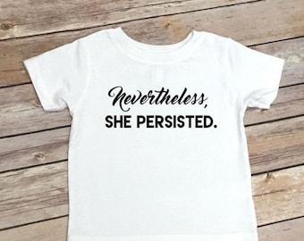 Kids shirt - Nevertheless, She Persisted Shirt - Womens March on Washington Toddler Shirt - Kids Clothing - Political Kids Tee