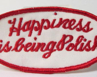 oval HAPPINESS Is BEING POLISH.  jacket or shirt patch.