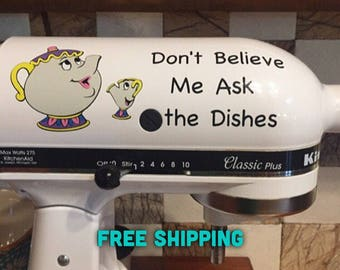 Mrs. Potts and Chip Don't Believe Me Ask the Dishes Decal Perfect for Kitchenaid Mixer