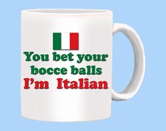 You Bet Your Bocce Balls I'm Italian Mug