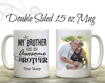 My Brother has an Awesome Brother Coffee Mug Personalized with Your Photo - Custom Photo Coffee Cup for Brothers - Funny Brother Gift