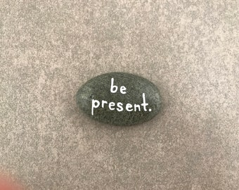 Be Present - Painted Rock / Inspirational Stone / Inspirational Rock