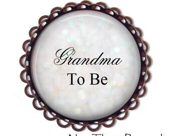 GRANDMA to be Brooch - Grandma-to-be, BABY SHOWER - Baby Shower Brooch - Baby- expectant mother - Pregnancy announcement - New Grandma