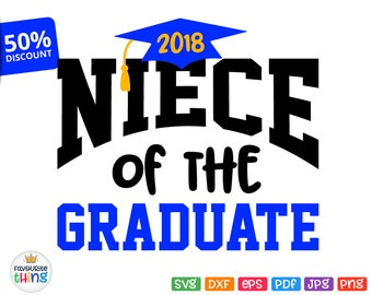 Niece of the Graduate Svg School College Graduation 2018 Shirt Svg Cricut Silhouette Cuttable Printable Iron on Transfer Image Jpeg Png Dxf