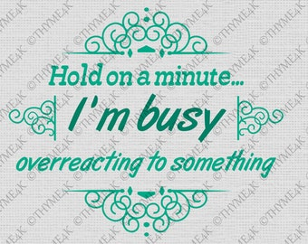 """Cutting File SVG """"Hold on a minute..."""" Instant Download - Make a T-shirt, bag, etc. So many things you can do!"""