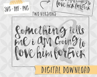 Something tells me I am going to love him (her) forever - SVG DXF PNG Download - Vector Cut Printable File - Layered - Handwritten style