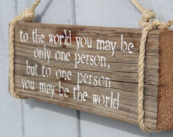 "Reclaimed Wood Quote Sign- ""To the world you may be only one person..."""