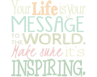 Digital Wall Art Print Inspirational Quote in Pastel Colors Your life is your message to the world. Make sure it's inspiring Typography