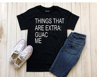 Things That Are Extra: Guac & Me T-Shirt | Workout Tee | Gym Tee | Running Tee | Funny Quote Tee | Guac is Extra
