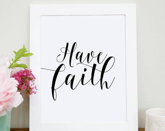 Art Print, Have Faith Print, Faith Downloadable, Typography Print,Calligraphy Print, wall art, Hand Lettered Print, Digital Typography