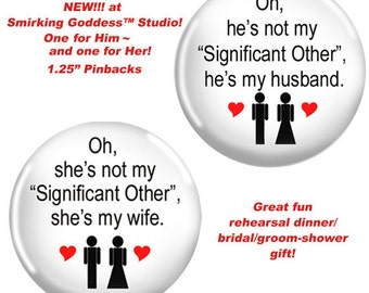 New! TWO Funny Wedding Pinbacks for Him and Her, Wedding favor