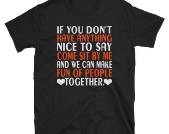 Sit By Me And We Can Make Fun Of People Together T-Shirt