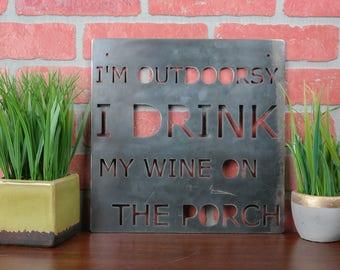 Im Outdoorsy I Drink Wine on the Porch  - Metal Sign - Kitchen Art - Metal Wall Art - Rustic Decor - Wine Art - Housewarming Gift - 12x12