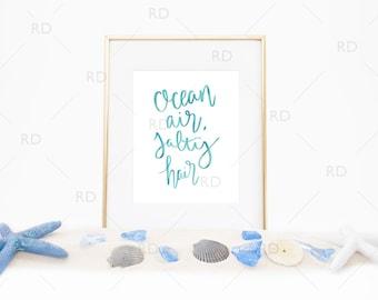 Ocean Air and Salty Hair - PRINTABLE Wall Art / Nautical Wall Print / Beach art print / Beach Quote / Hand Drawn Lettering Beach Art