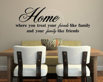 Home where you treat your friends like family and your family like friends vinyl lettering wall saying art decal