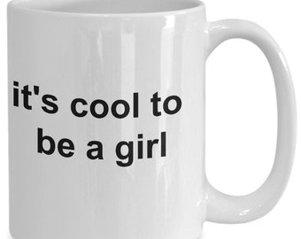It's cool to be a girl - coffee mug for her