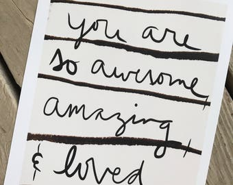 You are so awesome, amazing, and loved illustration, printed on archival quality paper, 8x10 ptint
