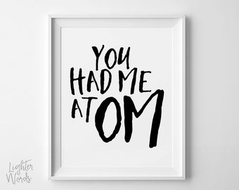 You had me at OM  Funny meditation quote Buddhist art, wall art, meditation mantra art, buddhist decor, typography art, INSTANT DOWNLOAD