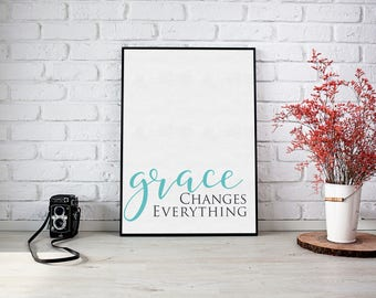 Grace Changes Everything Printable - Instant Download