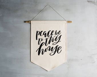 Peace Be To This House Canvas Banner • Handlettered Calligraphy Wall Hanging • Luke 10 •Modern Farmhouse Decor •Fabric Wall Art Hanging