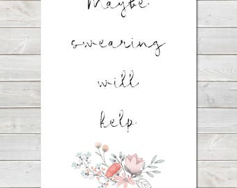 Maybe Swearing Will Help Poster, Adults Humour, Funny Print