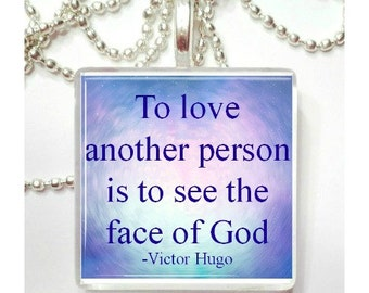 To love another is to see the face of God Victor Hugo Quote Les MIserables  Glass Tile Pendant