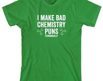I Make Bad Chemistry Puns Periodically Shirt - funny science shirt, biology, chemistry, chemistry nerd, hilarious science - ID: 1178