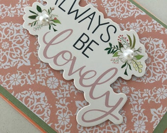Always Be Lovely Handmade Card