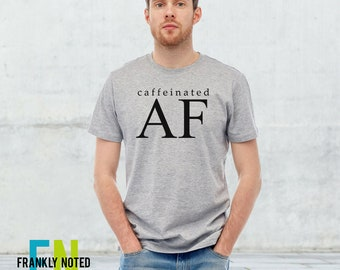 Caffeinated AF Funny Unisex Triblend T Shirt - Super Soft and Comfy Funny Sarcastic Women's Tshirt - Funny Mens T-Shirt